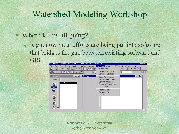 Watershed Modeling Workshop § Where is this all going? l Right now most efforts