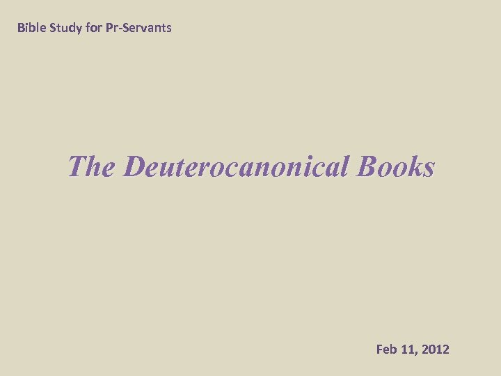 Bible Study for Pr-Servants The Deuterocanonical Books Feb 11, 2012