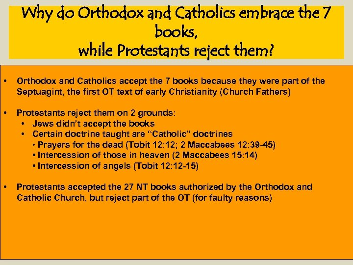 Why do Orthodox and Catholics embrace the 7 books, while Protestants reject them? •