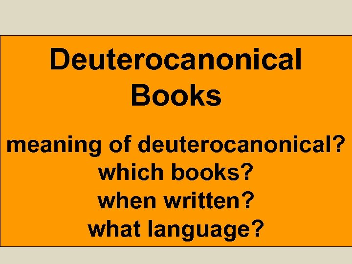 Deuterocanonical Books meaning of deuterocanonical? which books? when written? what language?