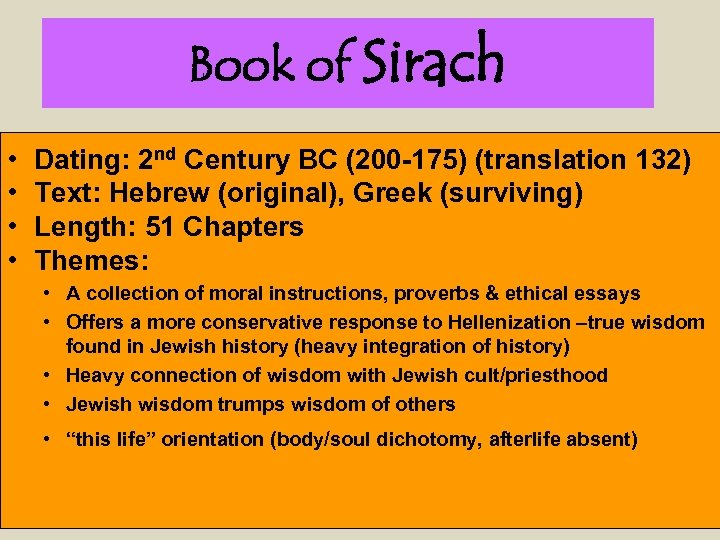 Book of Sirach • • Dating: 2 nd Century BC (200 -175) (translation 132)