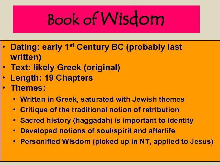 Book of Wisdom • Dating: early 1 st Century BC (probably last written) •