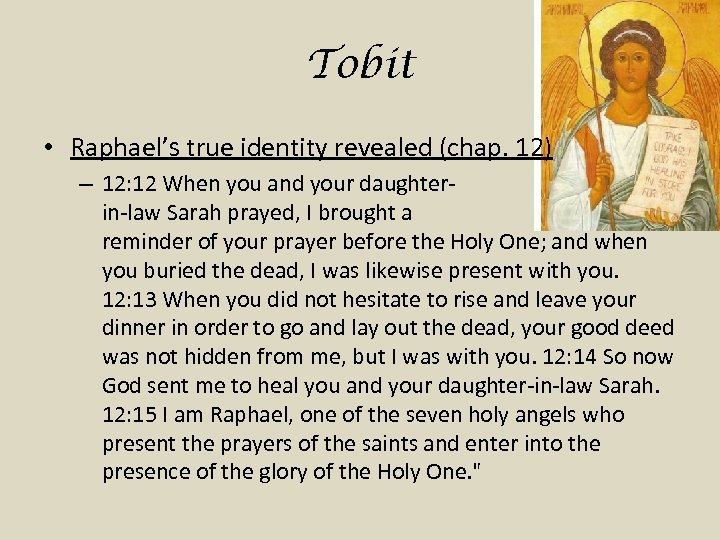 Tobit • Raphael's true identity revealed (chap. 12) – 12: 12 When you and