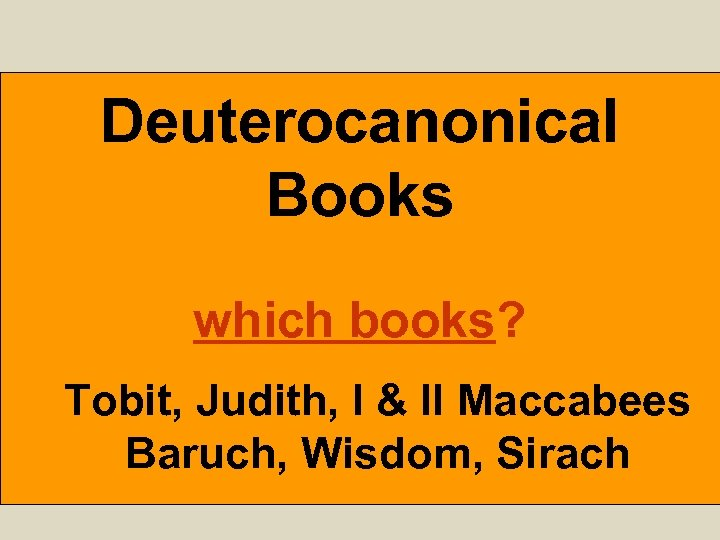 Deuterocanonical Books which books? Tobit, Judith, I & II Maccabees Baruch, Wisdom, Sirach