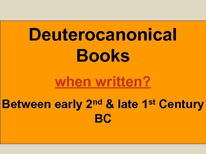 Deuterocanonical Books when written? Between early 2 nd & late 1 st Century BC