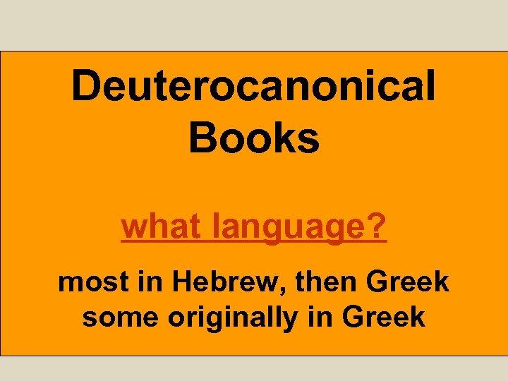 Deuterocanonical Books what language? most in Hebrew, then Greek some originally in Greek