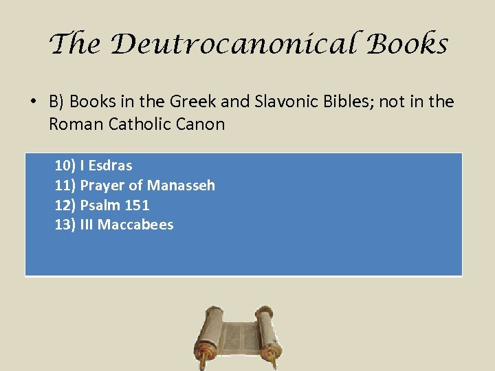 The Deutrocanonical Books • B) Books in the Greek and Slavonic Bibles; not in
