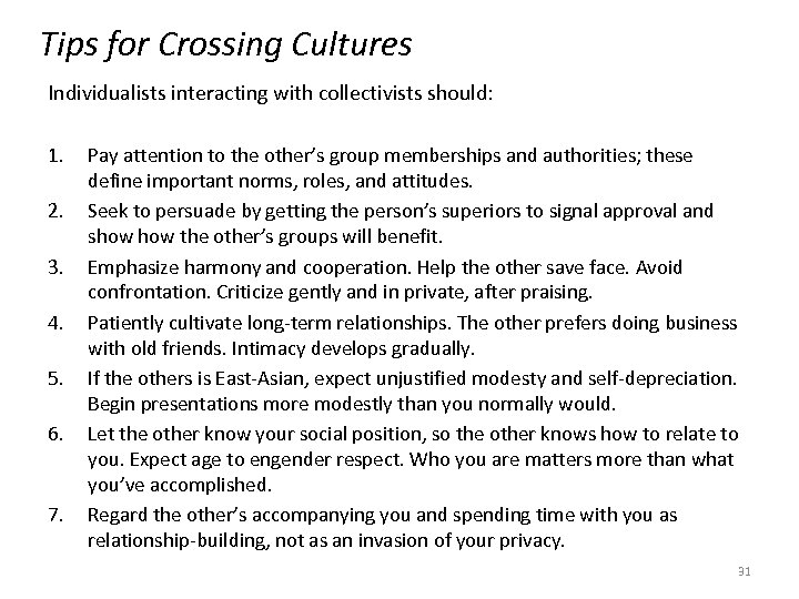 Tips for Crossing Cultures Individualists interacting with collectivists should: 1. 2. 3. 4. 5.