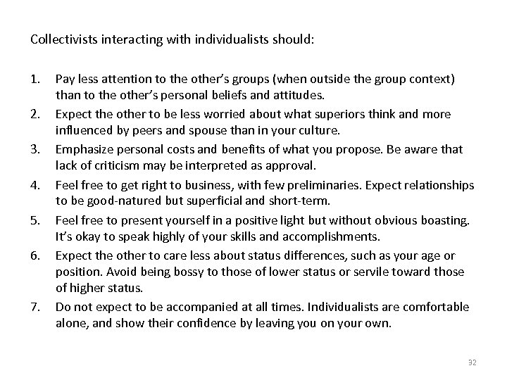 Collectivists interacting with individualists should: 1. 2. 3. 4. 5. 6. 7. Pay less