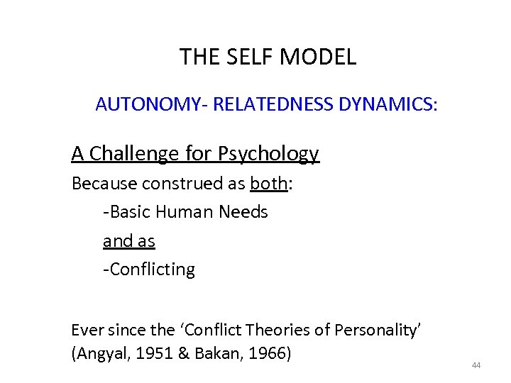THE SELF MODEL AUTONOMY- RELATEDNESS DYNAMICS: A Challenge for Psychology Because construed as both: