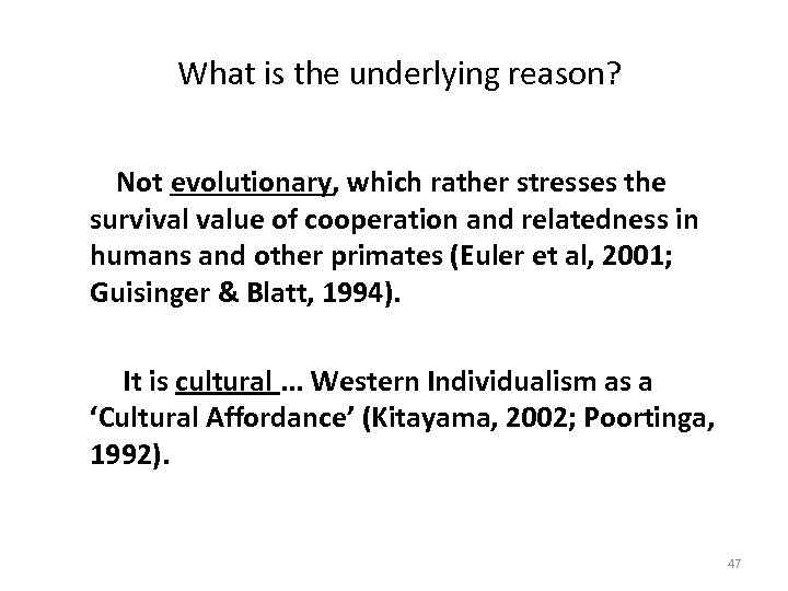 What is the underlying reason? Not evolutionary, which rather stresses the survival value of