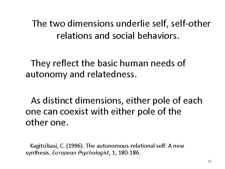 The two dimensions underlie self, self-other relations and social behaviors. They reflect the