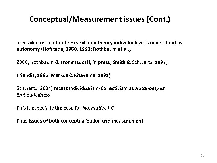Conceptual/Measurement issues (Cont. ) In much cross-cultural research and theory individualism is understood as