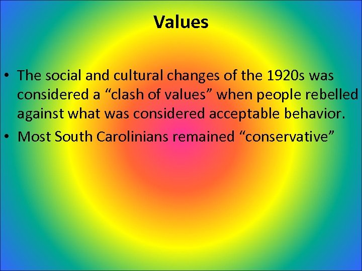 Values • The social and cultural changes of the 1920 s was considered a