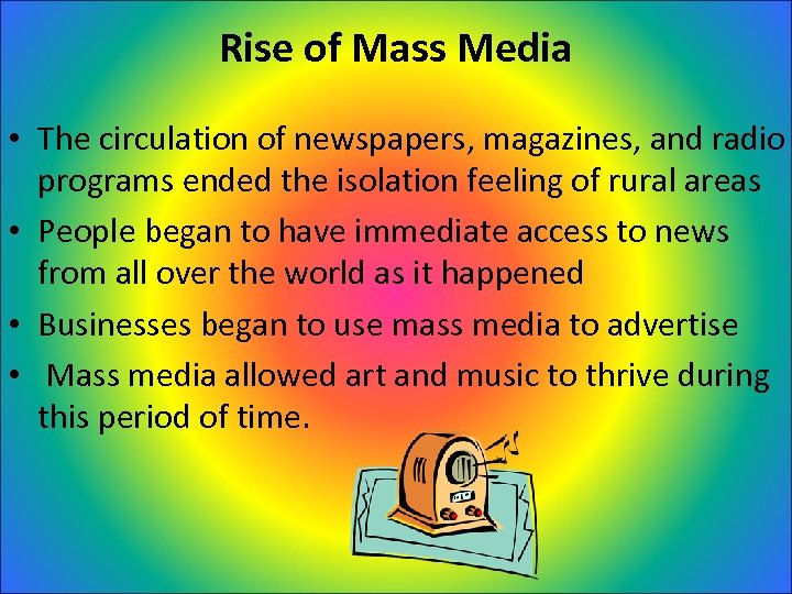 Rise of Mass Media • The circulation of newspapers, magazines, and radio programs ended
