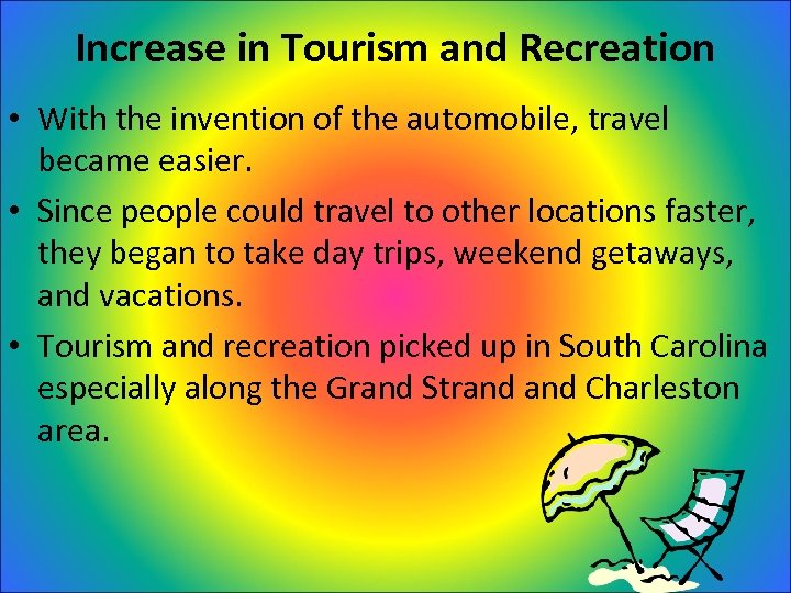 Increase in Tourism and Recreation • With the invention of the automobile, travel became