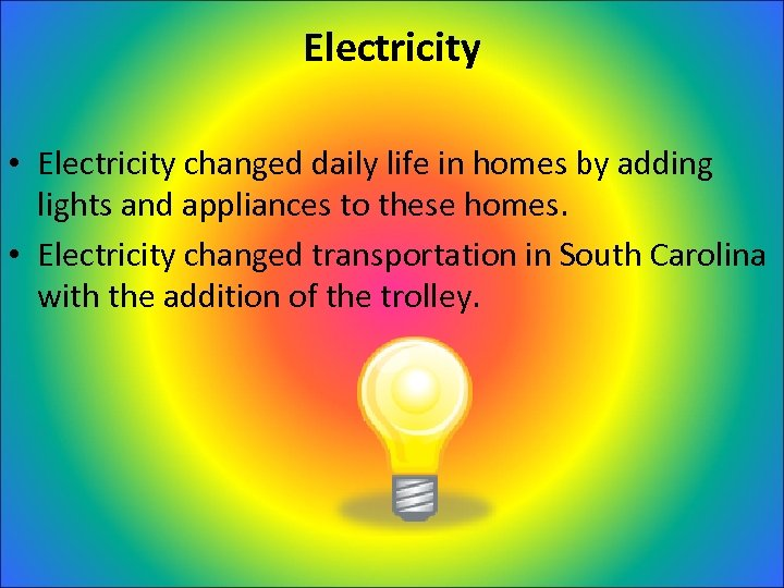 Electricity • Electricity changed daily life in homes by adding lights and appliances to