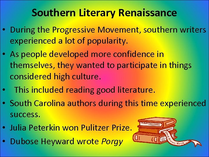Southern Literary Renaissance • During the Progressive Movement, southern writers experienced a lot of