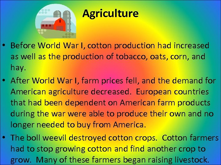 Agriculture • Before World War I, cotton production had increased as well as the