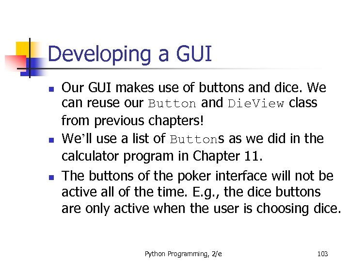 Developing a GUI n n n Our GUI makes use of buttons and dice.