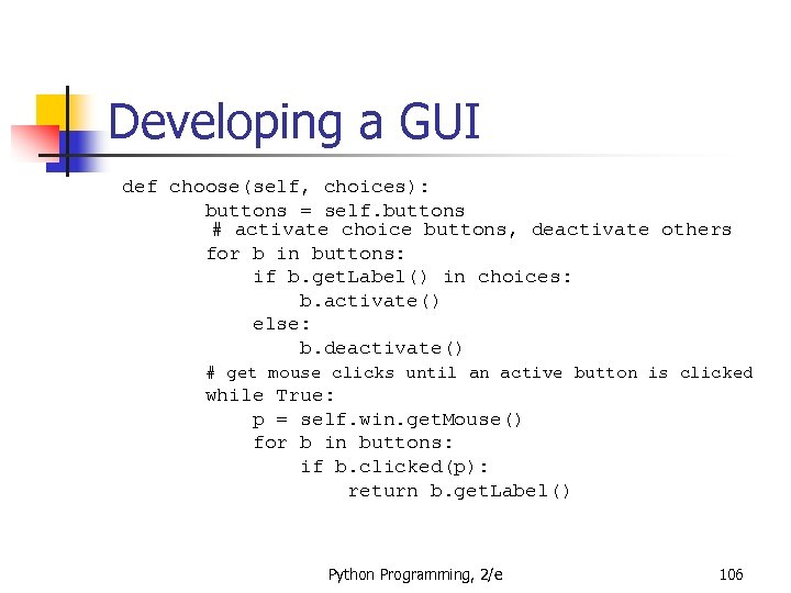 Developing a GUI def choose(self, choices): buttons = self. buttons # activate choice buttons,