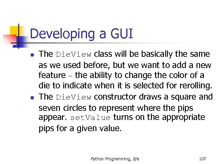 Developing a GUI n n The Die. View class will be basically the same