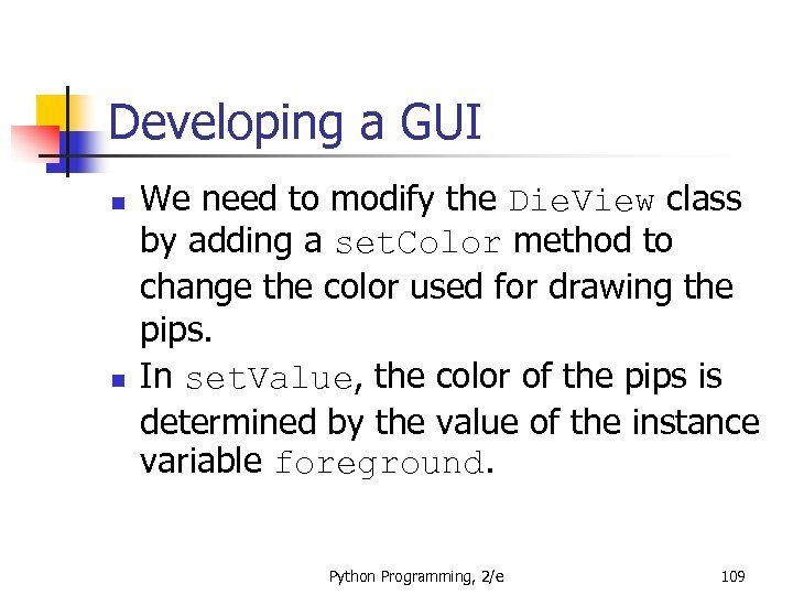 Developing a GUI n n We need to modify the Die. View class by