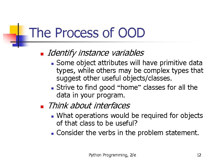 The Process of OOD n Identify instance variables n n n Some object attributes