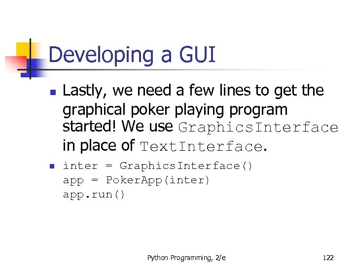 Developing a GUI n n Lastly, we need a few lines to get the