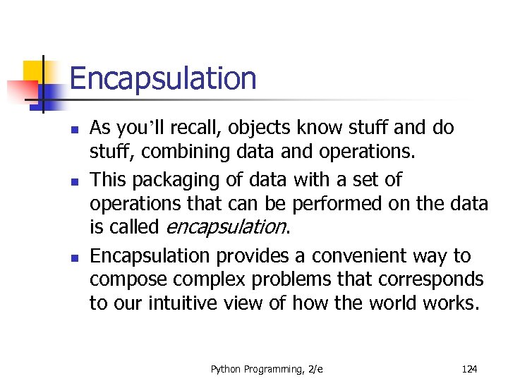 Encapsulation n As you'll recall, objects know stuff and do stuff, combining data and