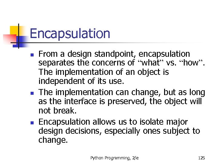 """Encapsulation n From a design standpoint, encapsulation separates the concerns of """"what"""" vs. """"how""""."""