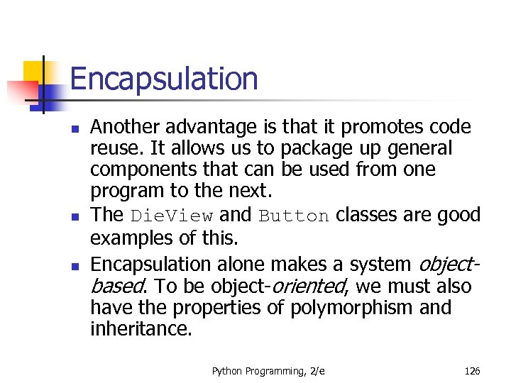 Encapsulation n Another advantage is that it promotes code reuse. It allows us to