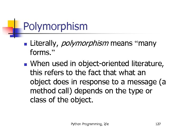 """Polymorphism n n Literally, polymorphism means """"many forms. """" When used in object-oriented literature,"""