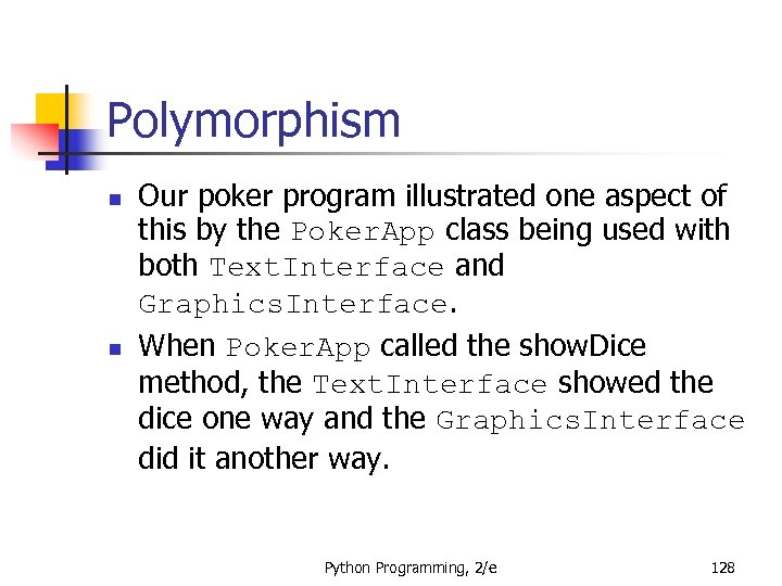 Polymorphism n n Our poker program illustrated one aspect of this by the Poker.