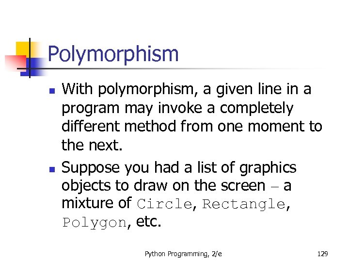 Polymorphism n n With polymorphism, a given line in a program may invoke a