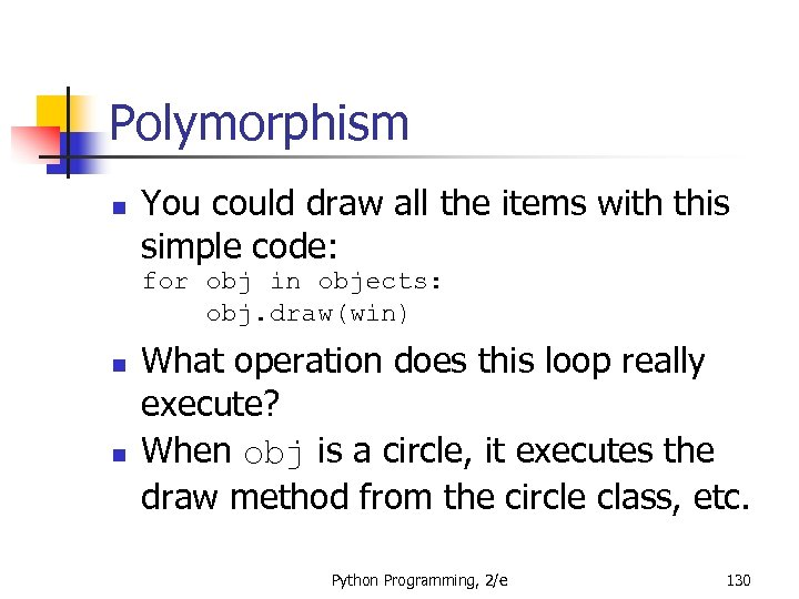 Polymorphism n You could draw all the items with this simple code: for obj