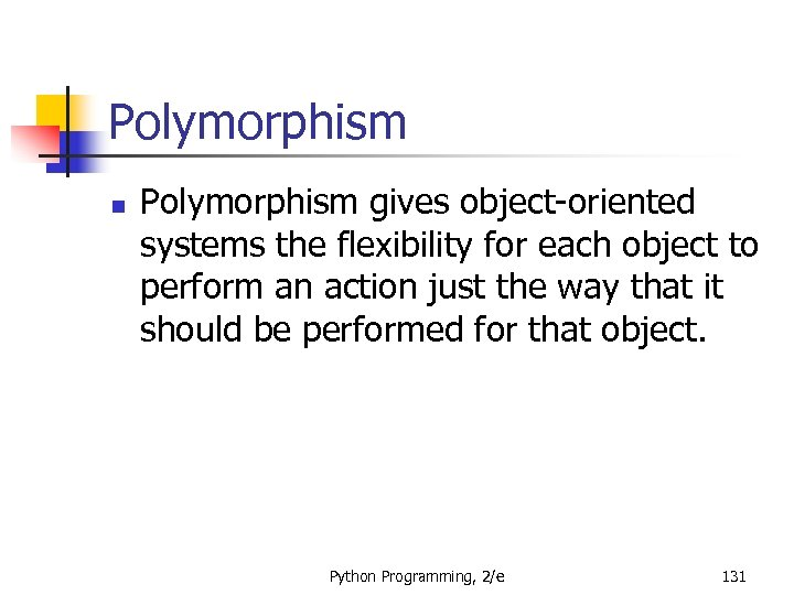 Polymorphism n Polymorphism gives object-oriented systems the flexibility for each object to perform an