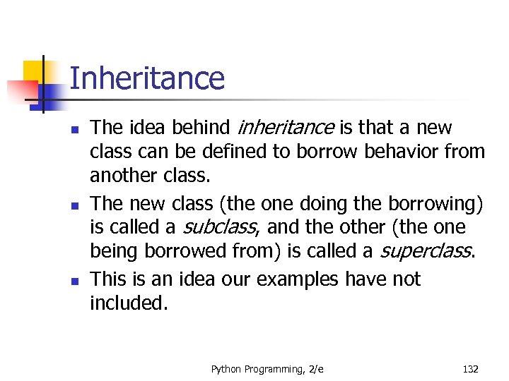 Inheritance n n n The idea behind inheritance is that a new class can