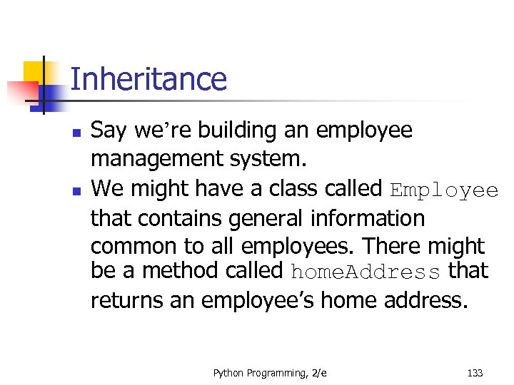 Inheritance n n Say we're building an employee management system. We might have a