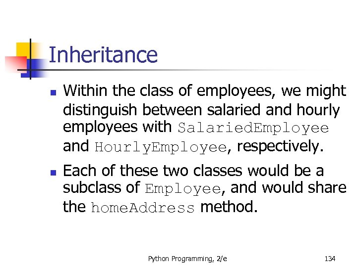 Inheritance n n Within the class of employees, we might distinguish between salaried and