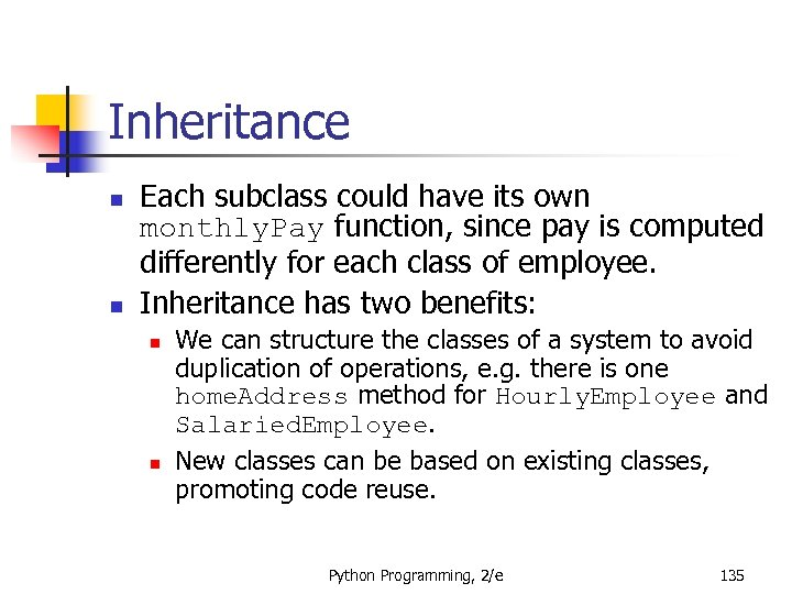Inheritance n n Each subclass could have its own monthly. Pay function, since pay