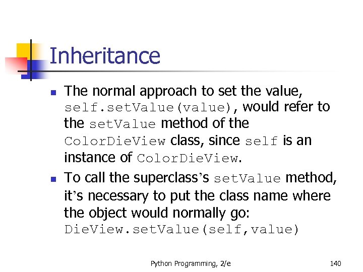 Inheritance n n The normal approach to set the value, self. set. Value(value), would