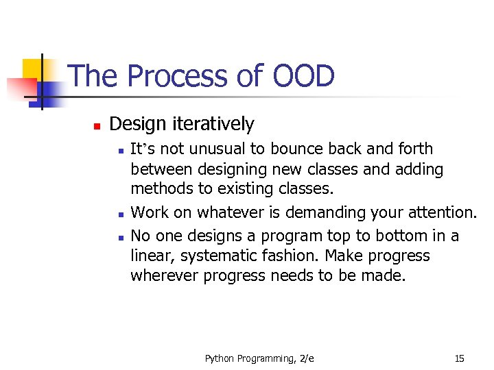 The Process of OOD n Design iteratively n n n It's not unusual to