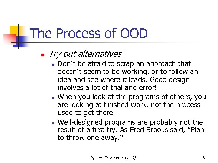 The Process of OOD n Try out alternatives n n n Don't be afraid