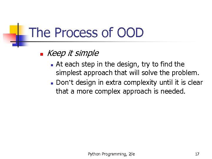 The Process of OOD n Keep it simple n n At each step in