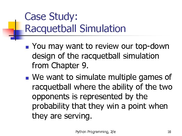 Case Study: Racquetball Simulation n n You may want to review our top-down design