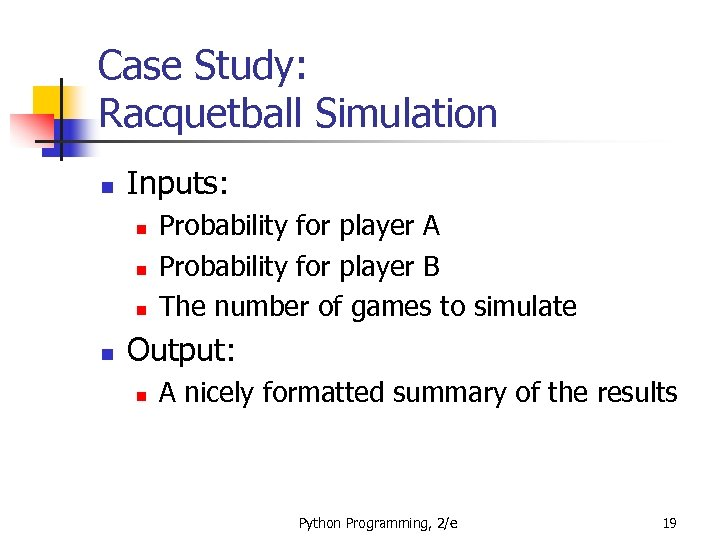 Case Study: Racquetball Simulation n Inputs: n n Probability for player A Probability for