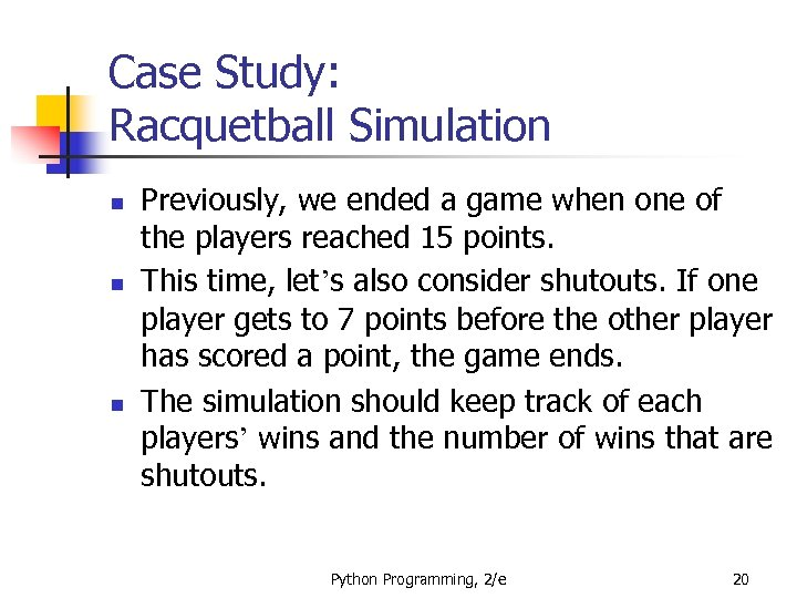 Case Study: Racquetball Simulation n Previously, we ended a game when one of the