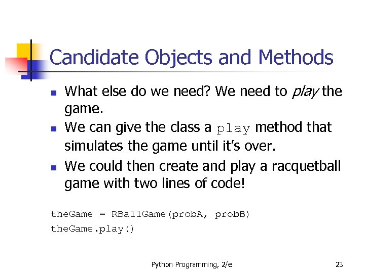 Candidate Objects and Methods n n n What else do we need? We need