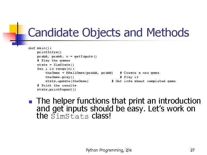 Candidate Objects and Methods def main(): print. Intro() prob. A, prob. B, n =